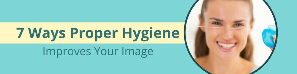 7 ways proper hygiene improves your image