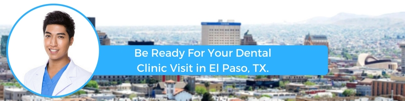 Be Ready For Your Dental Clinic Visit in El Paso, TX.