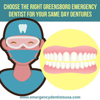 CHOOSE THE RIGHT GREENSBORO EMERGENCY DENTIST FOR YOUR SAME DAY DENTURES