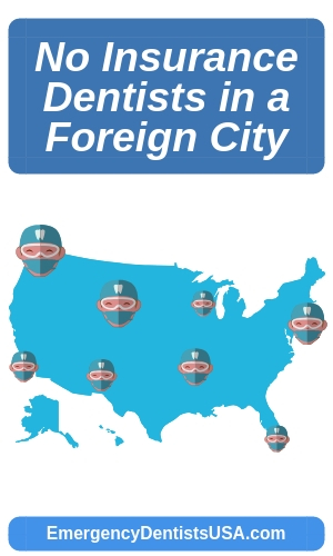 find no insurance dentists with no problem in a foreign city